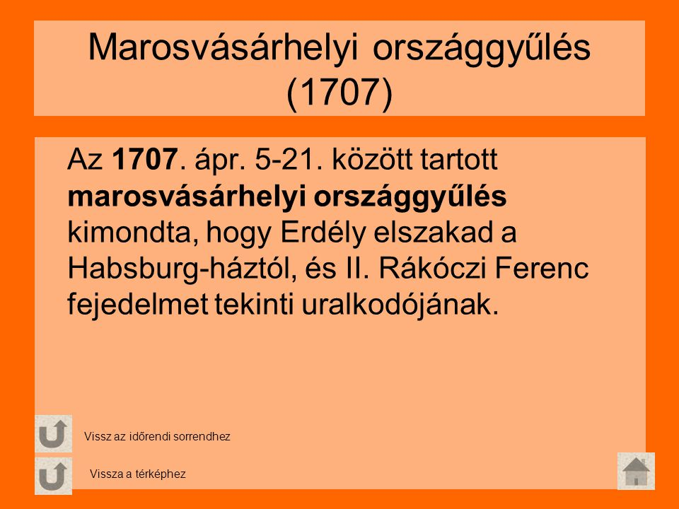 Marosvásárhelyi országgyűlés (1707) Az 1707. ápr. 5-21. között tartott marosvásárhelyi országgyűlés kimondta, hogy Erdély elszakad a Habsburg-háztól,