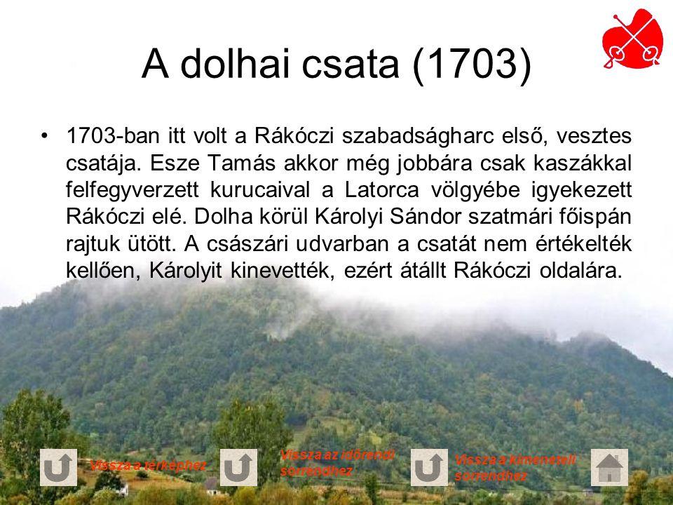 A dolhai csata (1703) 1703-ban itt volt a Rákóczi szabadságharc első, vesztes csatája. Esze Tamás akkor még jobbára csak kaszákkal felfegyverzett kuru
