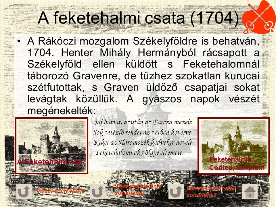 A feketehalmi csata (1704) A Rákóczi mozgalom Székelyföldre is behatván, 1704. Henter Mihály Hermányból rácsapott a Székelyföld ellen küldött s Fekete