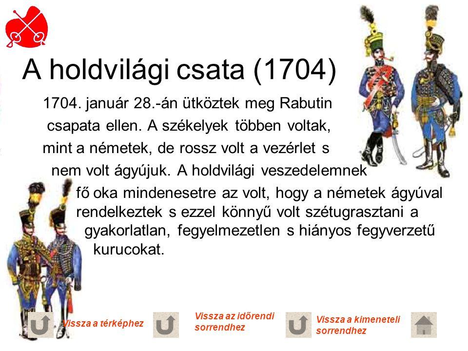 A holdvilági csata (1704) 1704. január 28.-án ütköztek meg Rabutin csapata ellen. A székelyek többen voltak, mint a németek, de rossz volt a vezérlet