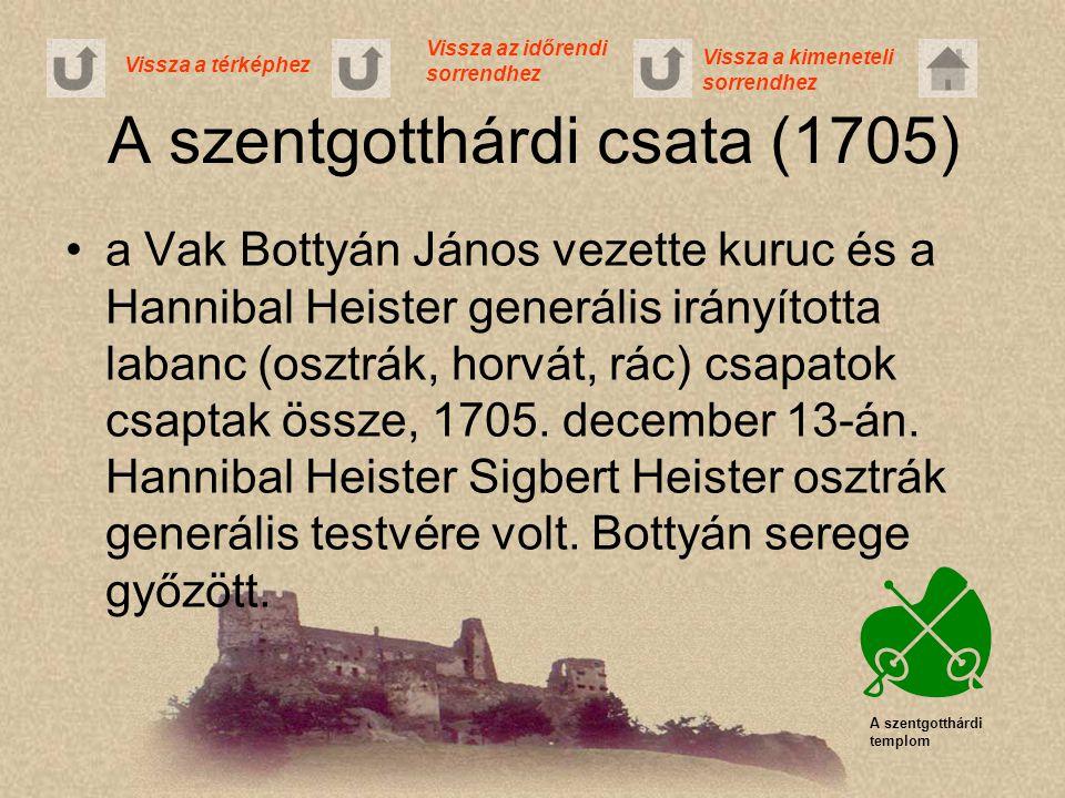 A szentgotthárdi csata (1705) A szentgotthárdi templom a Vak Bottyán János vezette kuruc és a Hannibal Heister generális irányította labanc (osztrák,