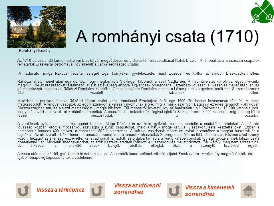 A romhányi csata (1710) Az 1710-es esztendõ kuruc haditervei Érsekújvár megvédését, és a Dunántúl felszabadítását tûzték ki célul. A tél beálltával a
