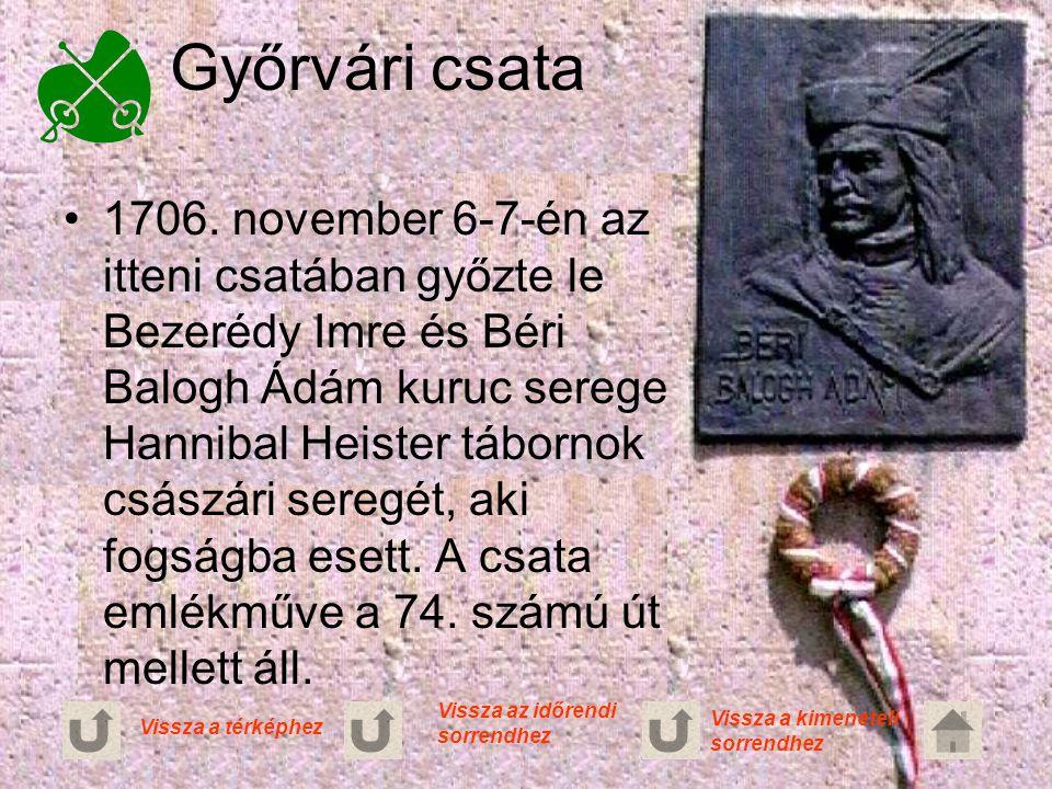 Győrvári csata 1706. november 6-7-én az itteni csatában győzte le Bezerédy Imre és Béri Balogh Ádám kuruc serege Hannibal Heister tábornok császári se