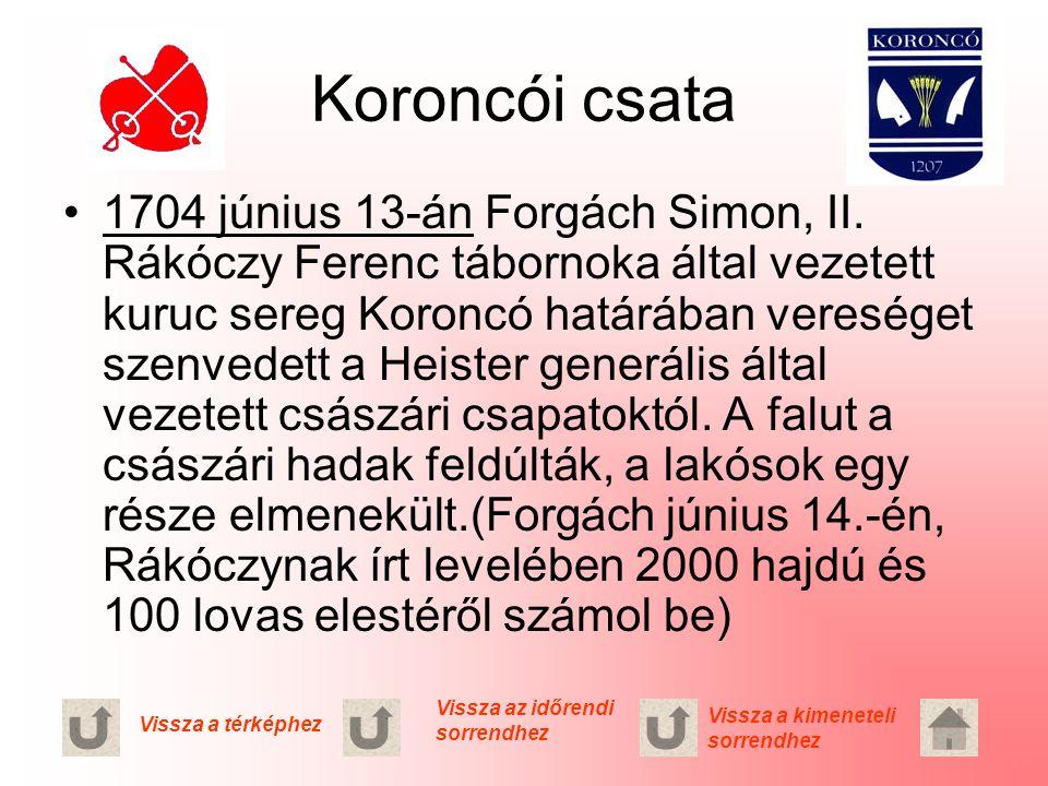 Koroncói csata 1704 június 13-án Forgách Simon, II. Rákóczy Ferenc tábornoka által vezetett kuruc sereg Koroncó határában vereséget szenvedett a Heist