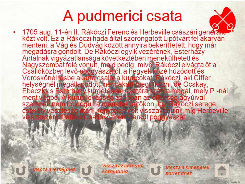 A pudmerici csata 1705 aug. 11-én II. Rákóczi Ferenc és Herbeville császári generális közt volt. Ez a Rákóczi hada által szorongatott Lipótvárt fel ak