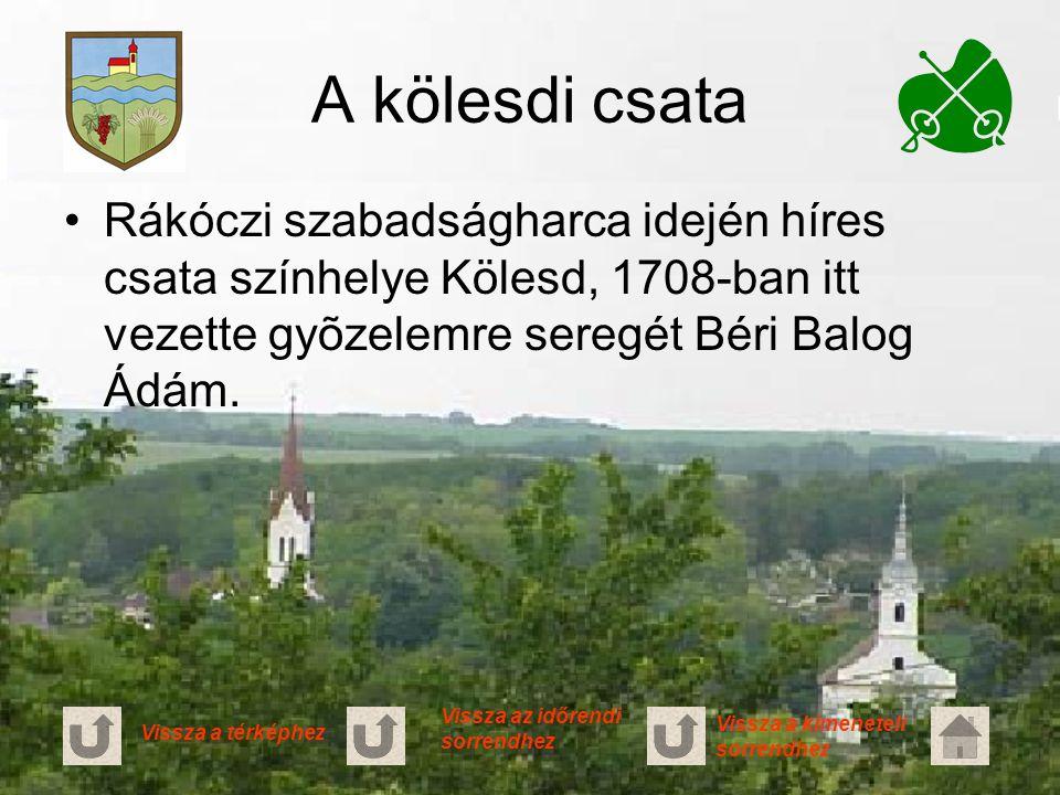 A kölesdi csata Rákóczi szabadságharca idején híres csata színhelye Kölesd, 1708-ban itt vezette gyõzelemre seregét Béri Balog Ádám. Vissza a térképhe