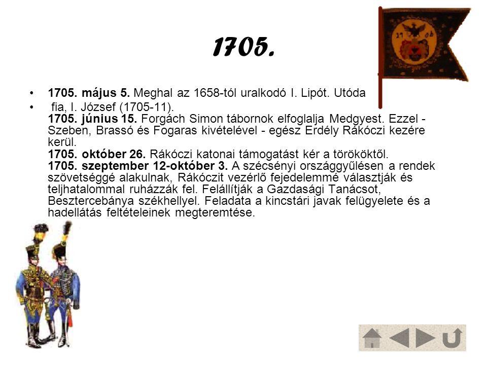 1705. 1705. május 5. Meghal az 1658-tól uralkodó I. Lipót. Utóda fia, I. József (1705-11). 1705. június 15. Forgách Simon tábornok elfoglalja Medgyest