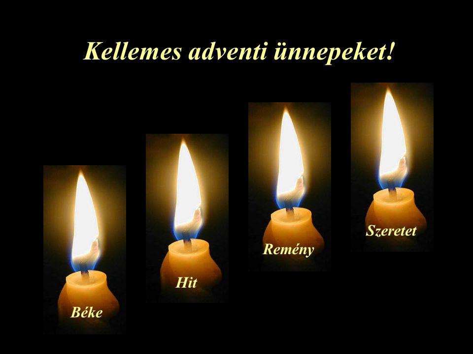 ...és így a négy lángot: Békéét, Hitét, Reményét és Szeretetét, őrizni kell mindörökre!