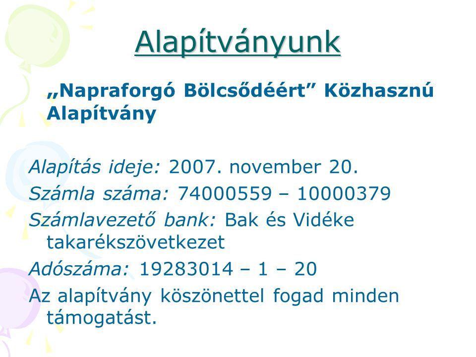 """Alapítványunk """" Napraforgó Bölcsődéért"""" Közhasznú Alapítvány Alapítás ideje: 2007. november 20. Számla száma: 74000559 – 10000379 Számlavezető bank: B"""