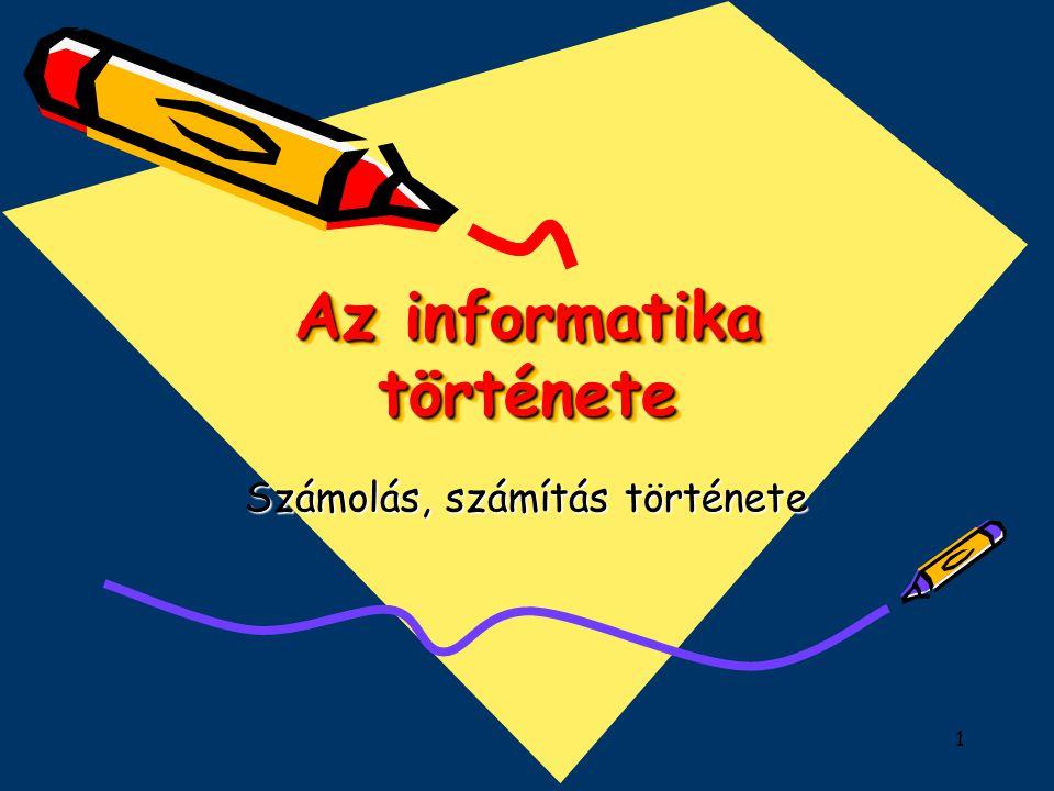1 Az informatika története Az informatika története Számolás, számítás története