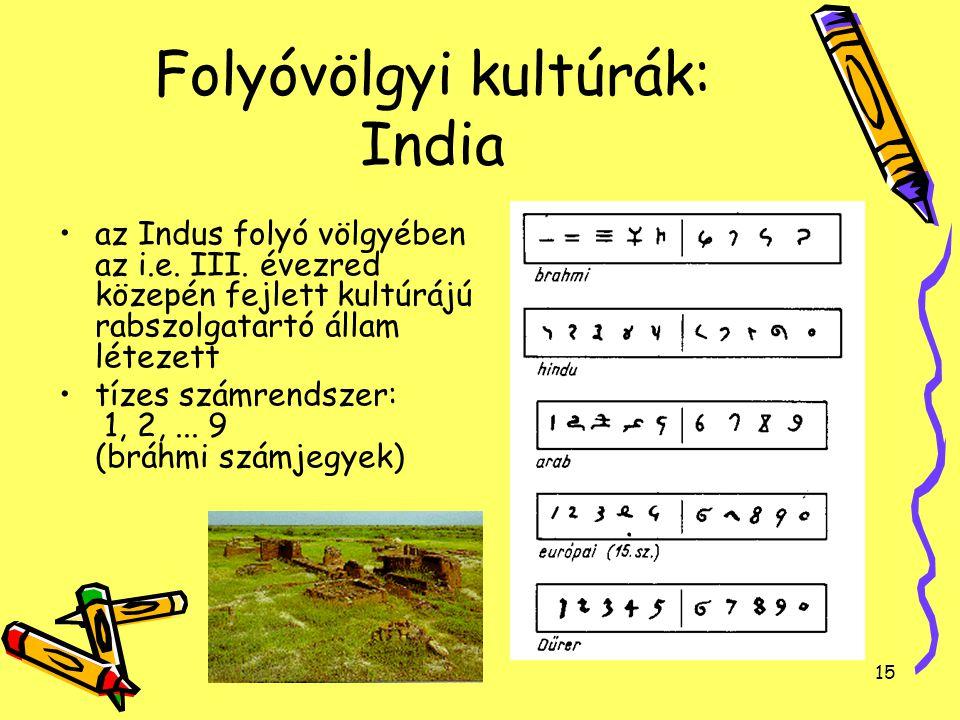 15 Folyóvölgyi kultúrák: India az Indus folyó völgyében az i.e. III. évezred közepén fejlett kultúrájú rabszolgatartó állam létezett tízes számrendsze
