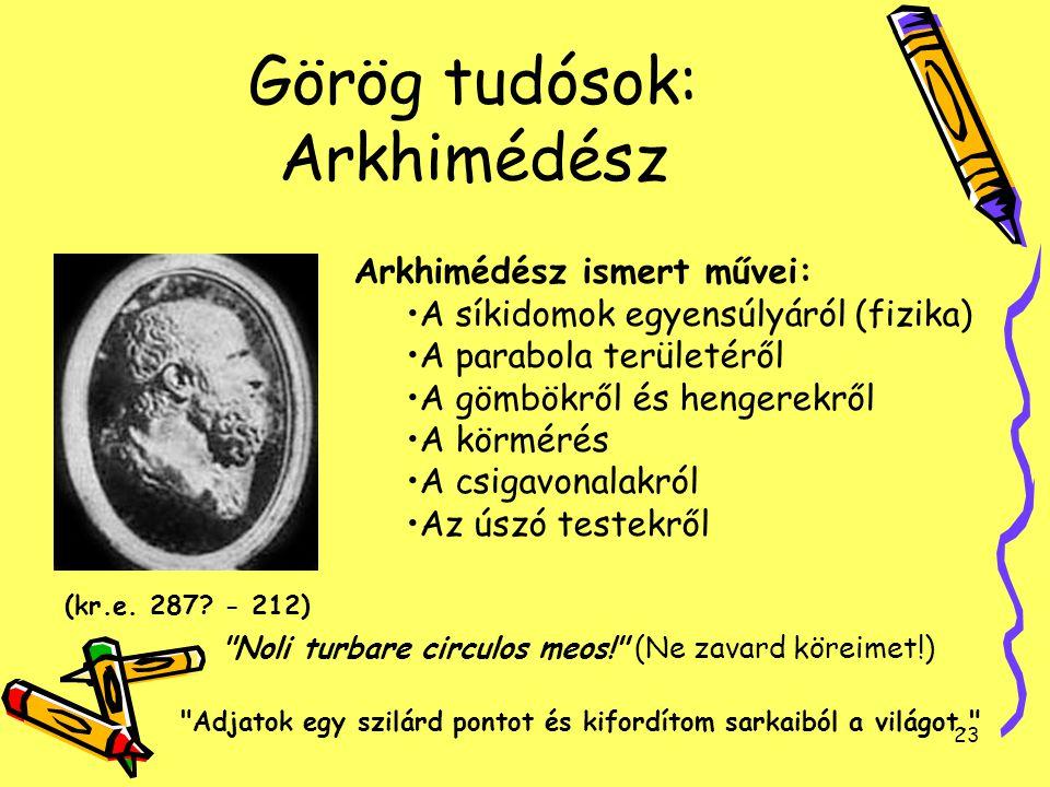 23 Görög tudósok: Arkhimédész Arkhimédész ismert művei: A síkidomok egyensúlyáról (fizika) A parabola területéről A gömbökről és hengerekről A körméré