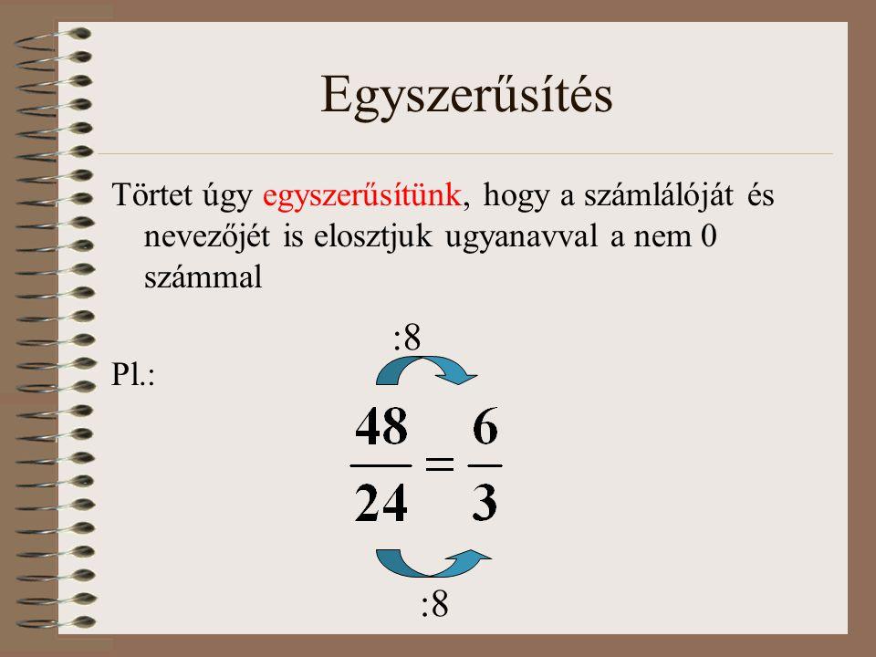 Egyszerűsítés Törtet úgy egyszerűsítünk, hogy a számlálóját és nevezőjét is elosztjuk ugyanavval a nem 0 számmal Pl.: :8