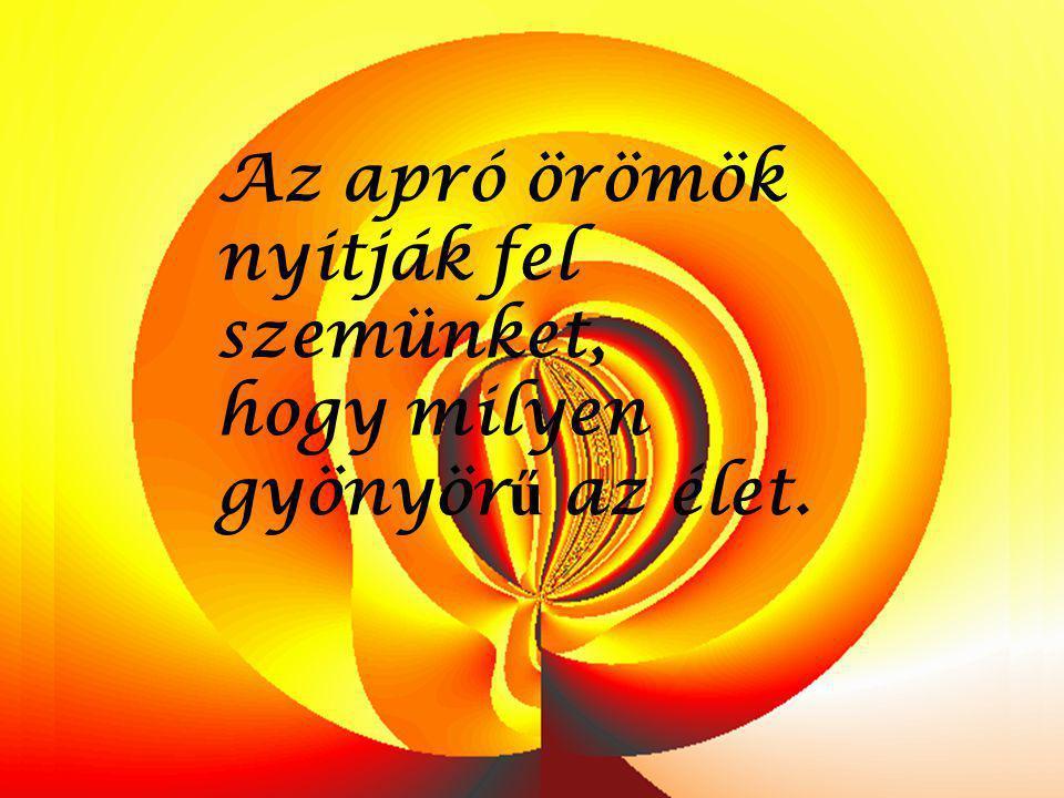 Harmónia azok szívében lakozik, akiket körülölel a barátság és szeretet zenéje. ( S. Weil )