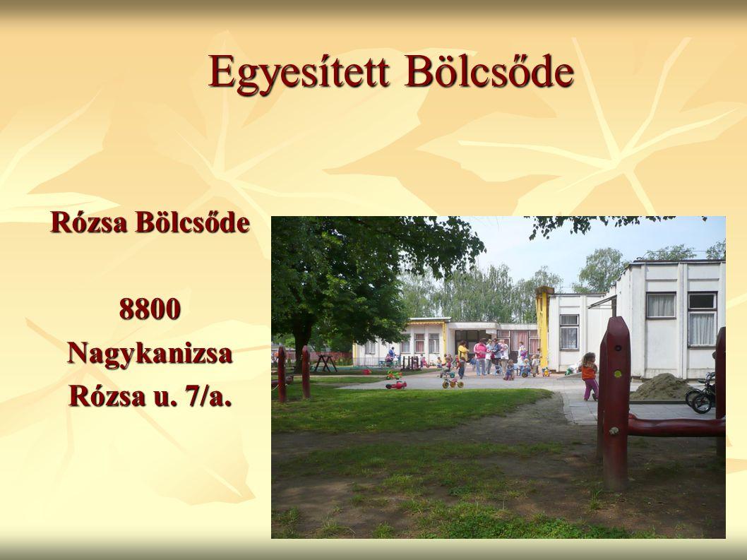 Egyesített Bölcsőde Egyesített Bölcsőde Rózsa Bölcsőde 8800Nagykanizsa Rózsa u. 7/a.