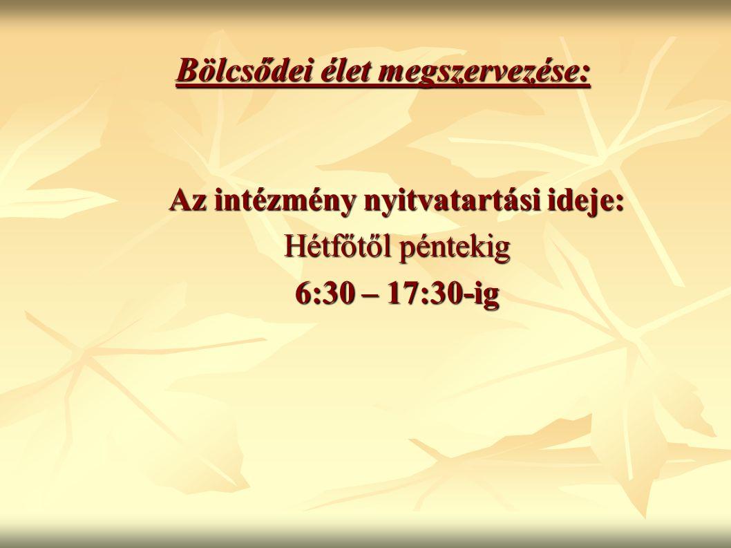 Bölcsődei élet megszervezése: Bölcsődei élet megszervezése: Az intézmény nyitvatartási ideje: Hétfőtől péntekig 6:30 – 17:30-ig