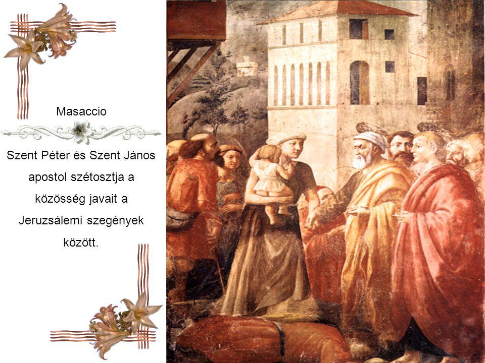 Masaccio Szent Péter és Szent János apostol szétosztja a közösség javait a Jeruzsálemi szegények között.