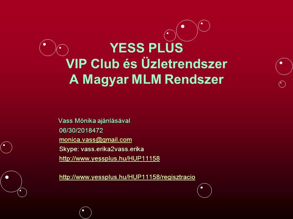 YESS PLUS VIP Club és Üzletrendszer A Magyar MLM Rendszer Vass Mónika ajánlásával Vass Mónika ajánlásával 06/30/2018472 06/30/2018472 monica.vass@gmai