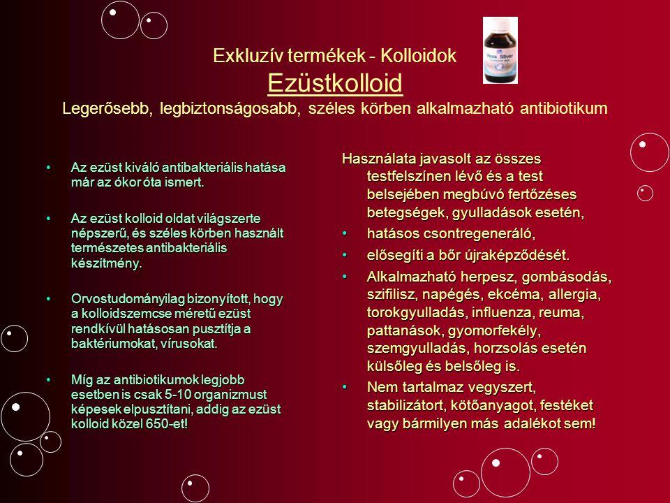 Exkluzív termékek - Kolloidok Ezüstkolloid Legerősebb, legbiztonságosabb, széles körben alkalmazható antibiotikum Az ezüst kiváló antibakteriális hatá