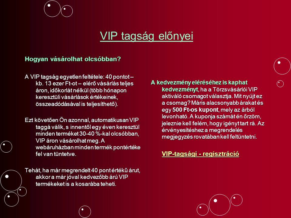 VIP tagság előnyei Hogyan vásárolhat olcsóbban? A VIP tagság egyetlen feltétele: 40 pontot – kb. 13 ezer Ft-ot – elérő vásárlás teljes áron, időkorlát
