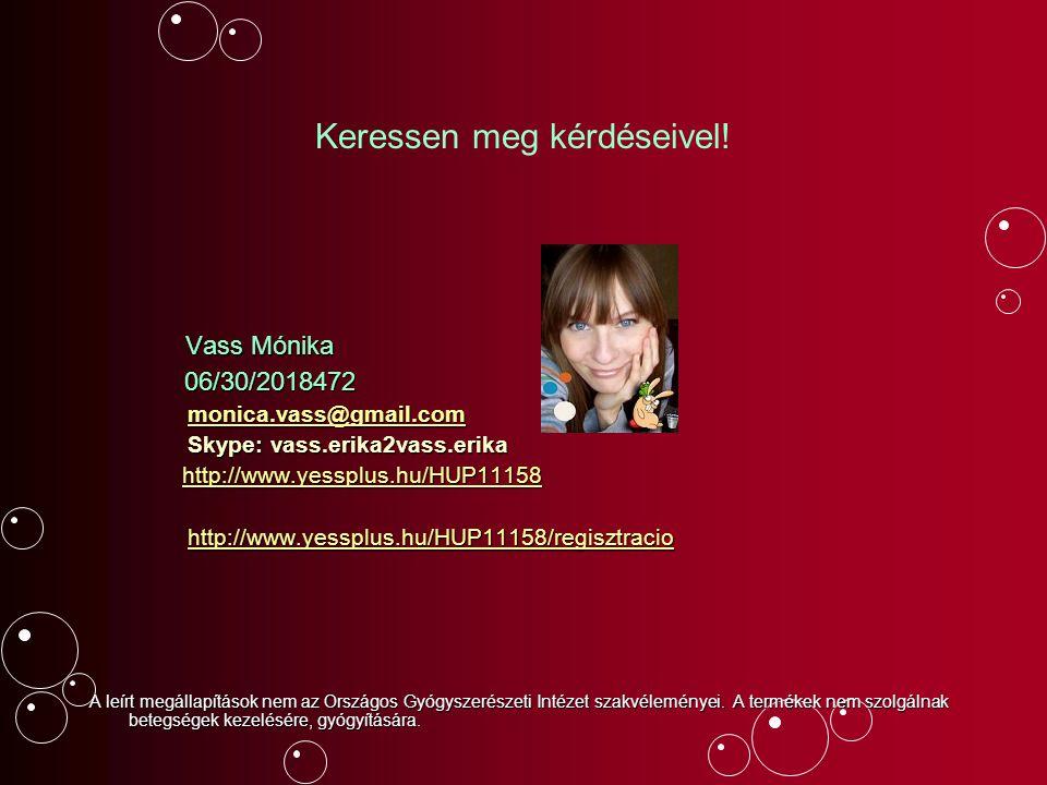 Keressen meg kérdéseivel! Vass Mónika Vass Mónika 06/30/2018472 06/30/2018472 monica.vass@gmail.com monica.vass@gmail.commonica.vass@gmail.com Skype: