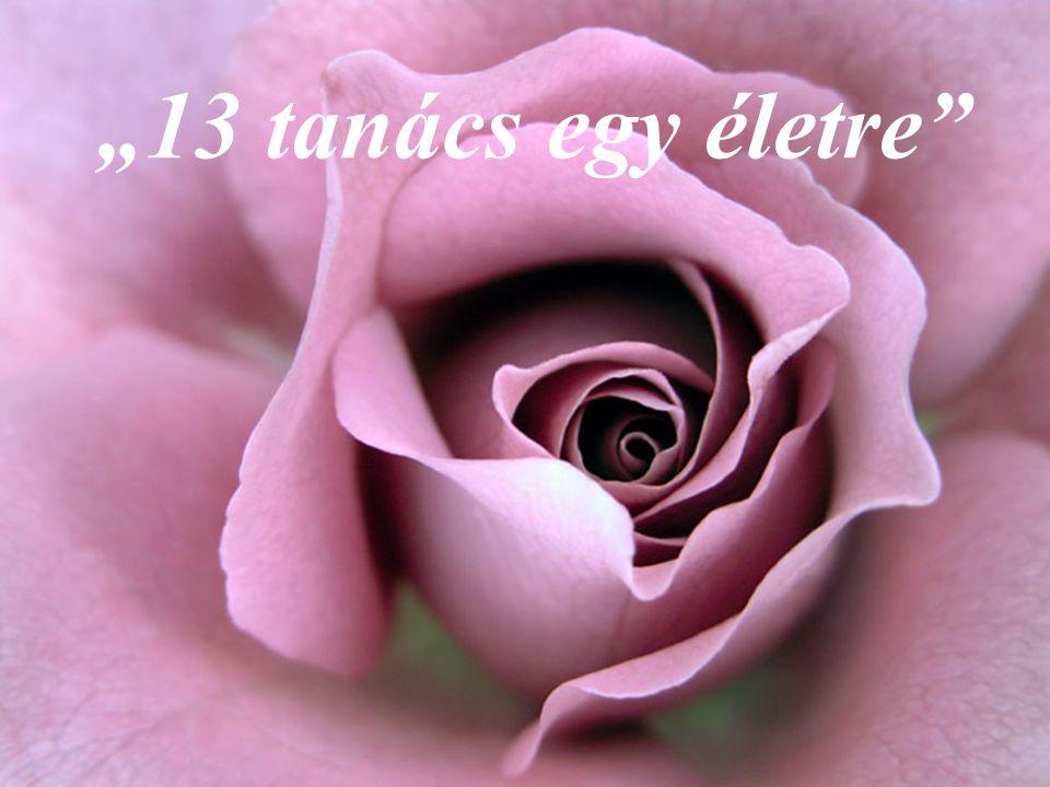 10 Ne sírj azért, mert valami befejeződött, hanem nevess, mert így történt! 10.