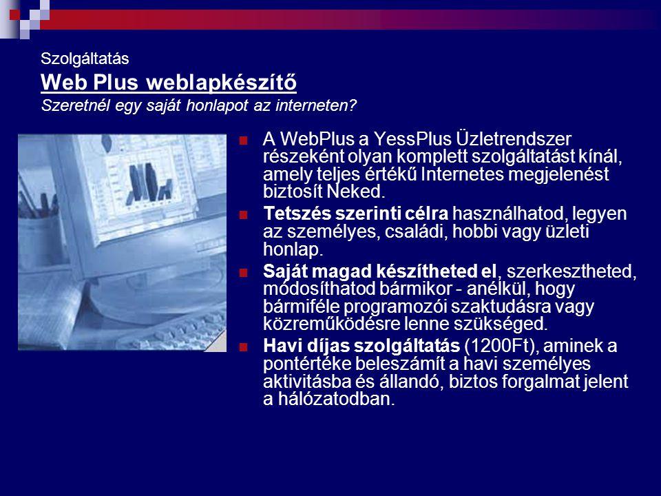 Szolgáltatás Web Plus weblapkészítő Szeretnél egy saját honlapot az interneten? A WebPlus a YessPlus Üzletrendszer részeként olyan komplett szolgáltat