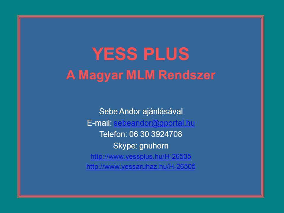 YESS PLUS A Magyar MLM Rendszer Sebe Andor ajánlásával E-mail: sebeandor@gportal.husebeandor@gportal.hu Telefon: 06 30 3924708 Skype: gnuhorn http://w