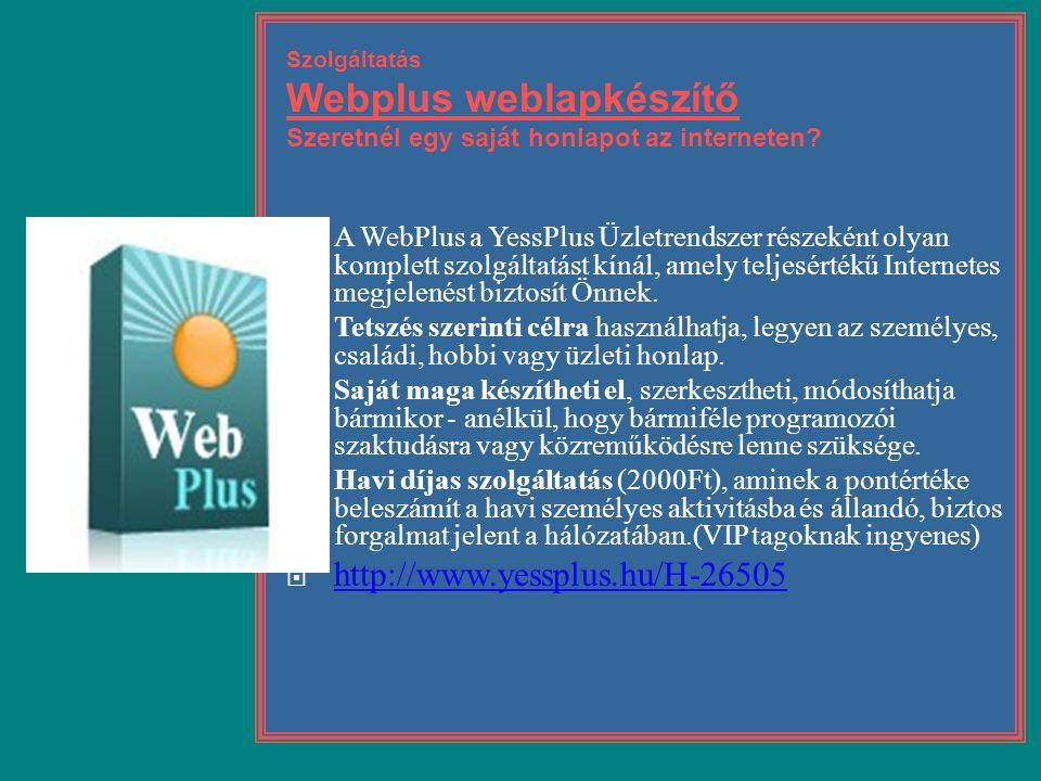 Szolgáltatás Webplus weblapkészítő Szeretnél egy saját honlapot az interneten?  A WebPlus a YessPlus Üzletrendszer részeként olyan komplett szolgálta
