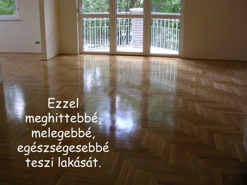 Aki a fa padlóburkolatot választja az azt jelenti, hogy egy kis természetet visz otthonába.