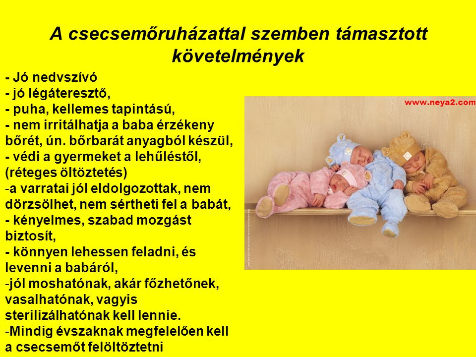 A csecsemőruházattal szemben támasztott követelmények - Jó nedvszívó - jó légáteresztő, - puha, kellemes tapintású, - nem irritálhatja a baba érzékeny