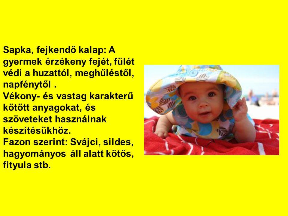 Sapka, fejkendő kalap: A gyermek érzékeny fejét, fülét védi a huzattól, meghűléstől, napfénytől. Vékony- és vastag karakterű kötött anyagokat, és szöv