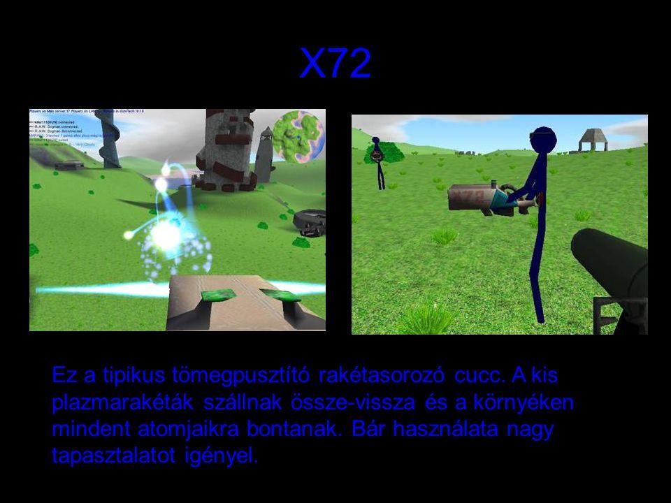X72 Ez a tipikus tömegpusztító rakétasorozó cucc. A kis plazmarakéták szállnak össze-vissza és a környéken mindent atomjaikra bontanak. Bár használata