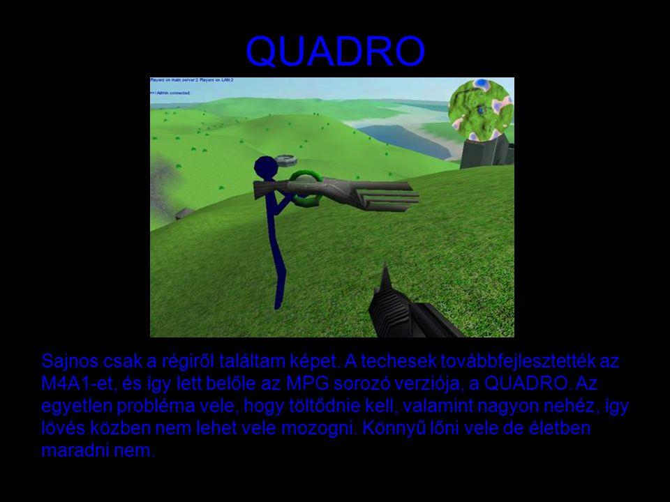 QUADRO Sajnos csak a régiről találtam képet. A techesek továbbfejlesztették az M4A1-et, és így lett belőle az MPG sorozó verziója, a QUADRO. Az egyetl
