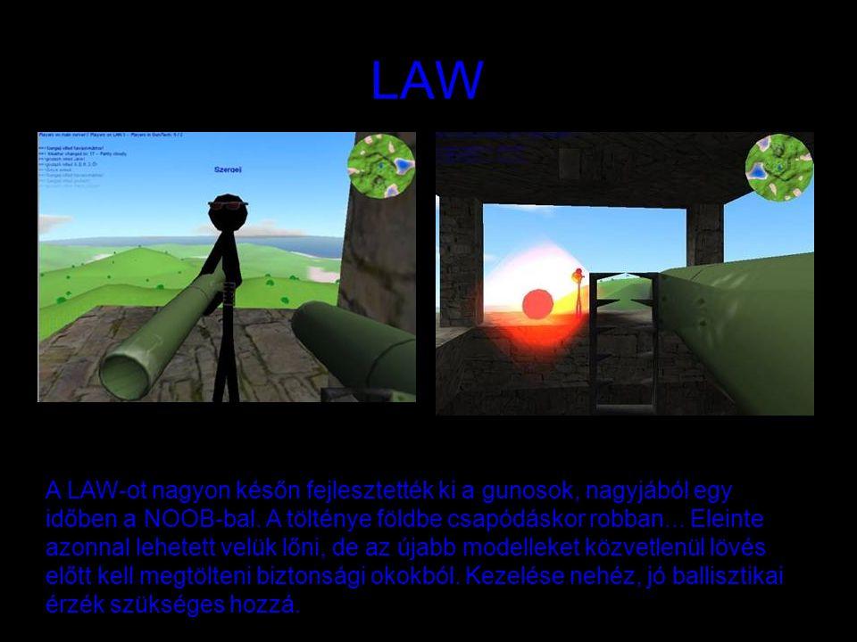 LAW A LAW-ot nagyon későn fejlesztették ki a gunosok, nagyjából egy időben a NOOB-bal. A tölténye földbe csapódáskor robban... Eleinte azonnal lehetet