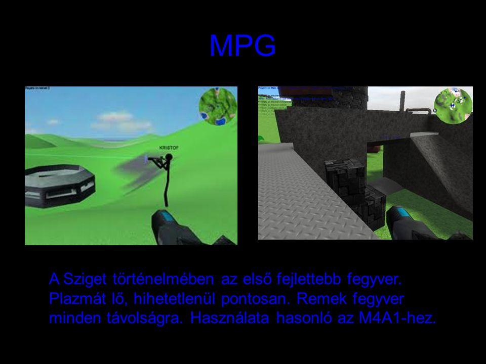 MPG A Sziget történelmében az első fejlettebb fegyver. Plazmát lő, hihetetlenül pontosan. Remek fegyver minden távolságra. Használata hasonló az M4A1-