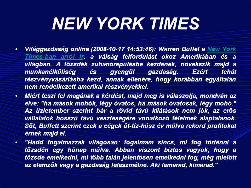NEW YORK TIMES Világgazdaság online (2008-10-17 14:53:46): Warren Buffet a New York Times-ban arról ír: a válság felfordulást okoz Amerikában és a világban.