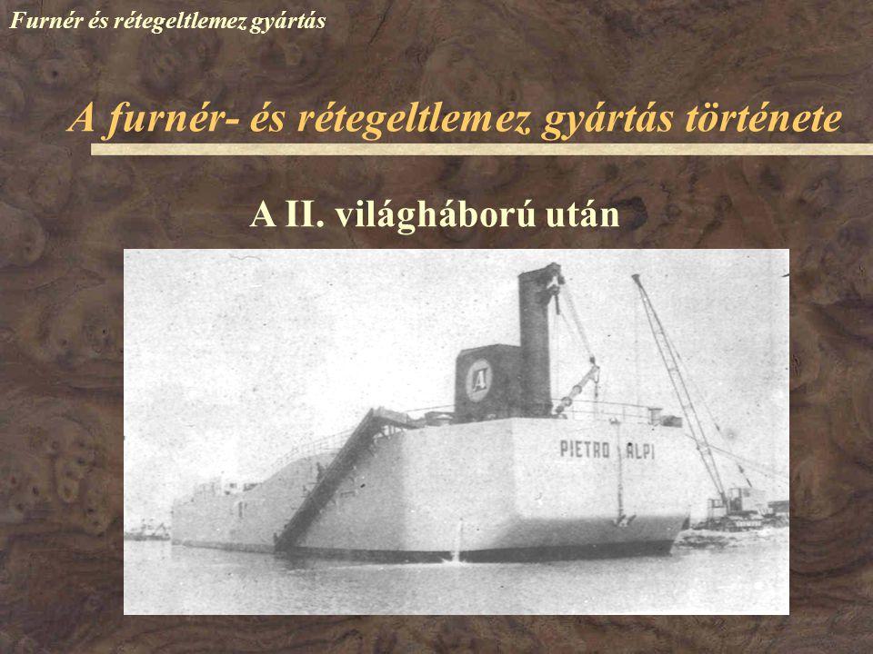 Furnér és rétegeltlemez gyártás A II. világháború után A furnér- és rétegeltlemez gyártás története