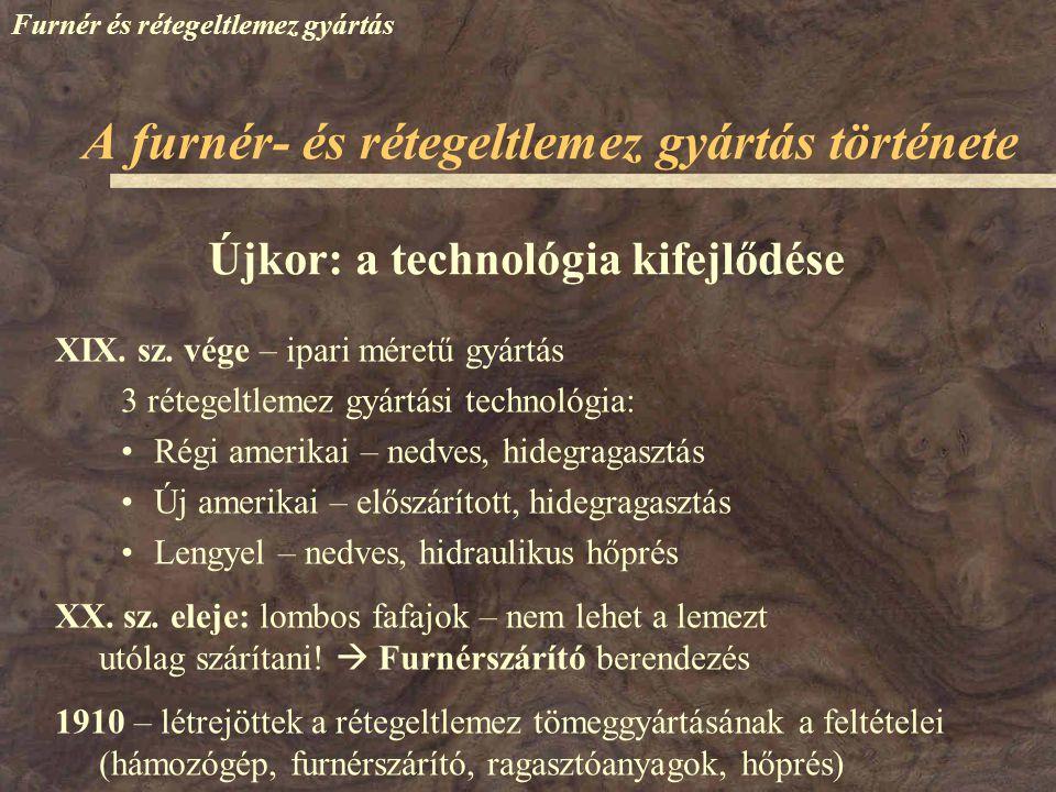 Furnér és rétegeltlemez gyártás Újkor: a technológia kifejlődése XIX. sz. vége – ipari méretű gyártás 3 rétegeltlemez gyártási technológia: Régi ameri
