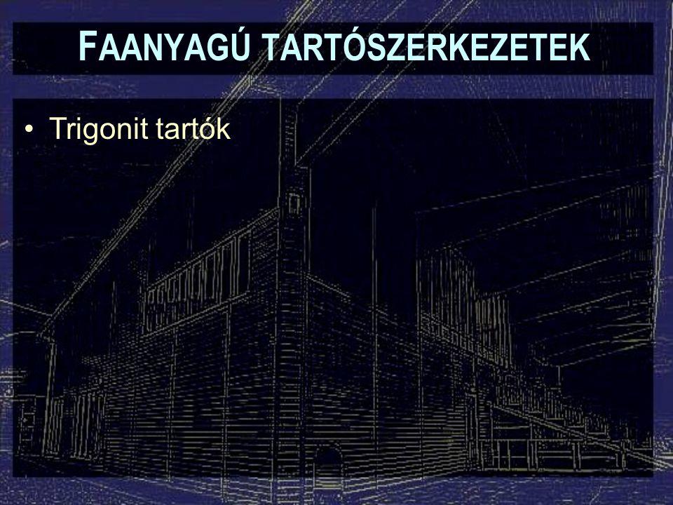 F AANYAGÚ TARTÓSZERKEZETEK Trigonit tartók