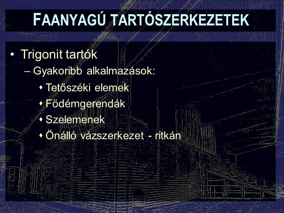F AANYAGÚ TARTÓSZERKEZETEK Trigonit tartók –Gyakoribb alkalmazások:  Tetőszéki elemek  Födémgerendák  Szelemenek  Önálló vázszerkezet - ritkán