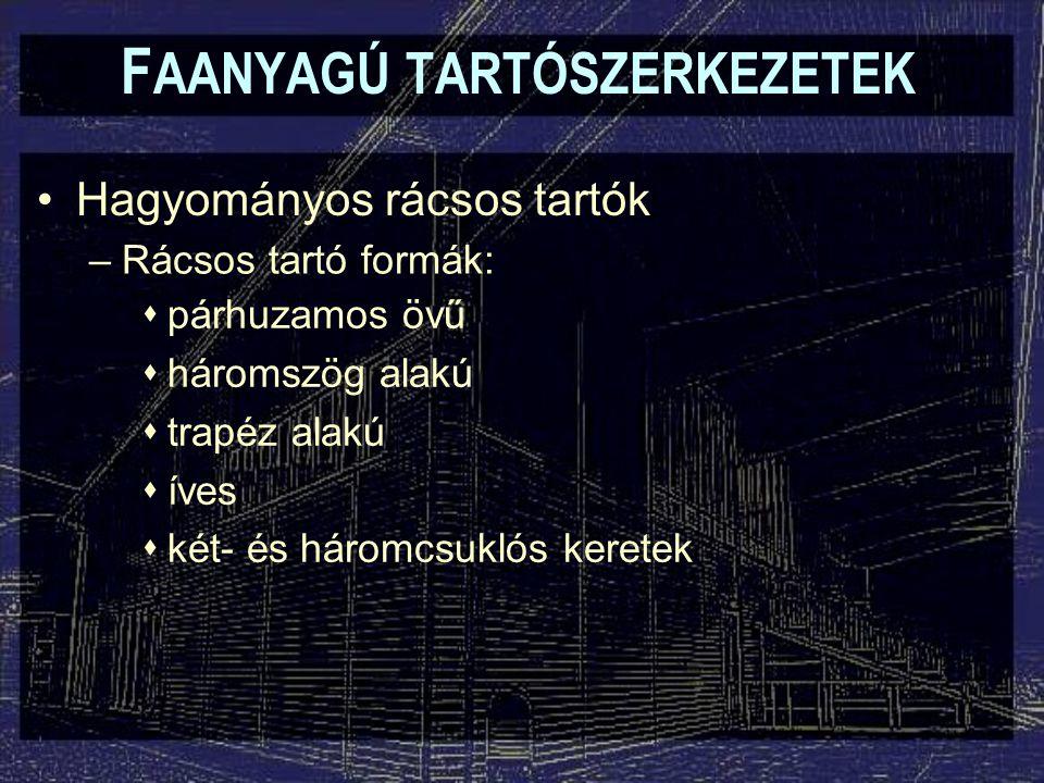F AANYAGÚ TARTÓSZERKEZETEK Hagyományos rácsos tartók –Rácsos tartó formák:  párhuzamos övű  háromszög alakú  trapéz alakú  íves  két- és háromcsu