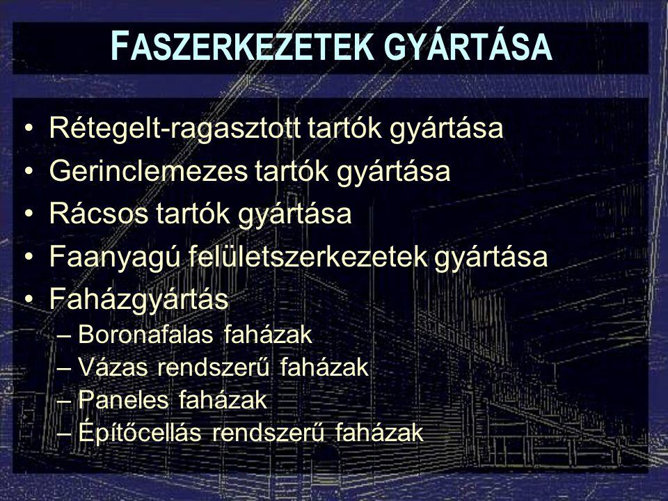F ASZERKEZETEK GYÁRTÁSA Rétegelt-ragasztott tartók gyártása Gerinclemezes tartók gyártása Rácsos tartók gyártása Faanyagú felületszerkezetek gyártása