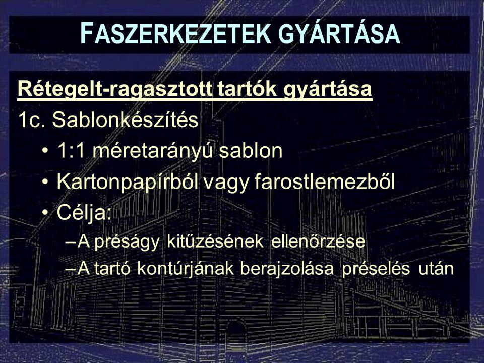 F ASZERKEZETEK GYÁRTÁSA Rétegelt-ragasztott tartók gyártása 1c.