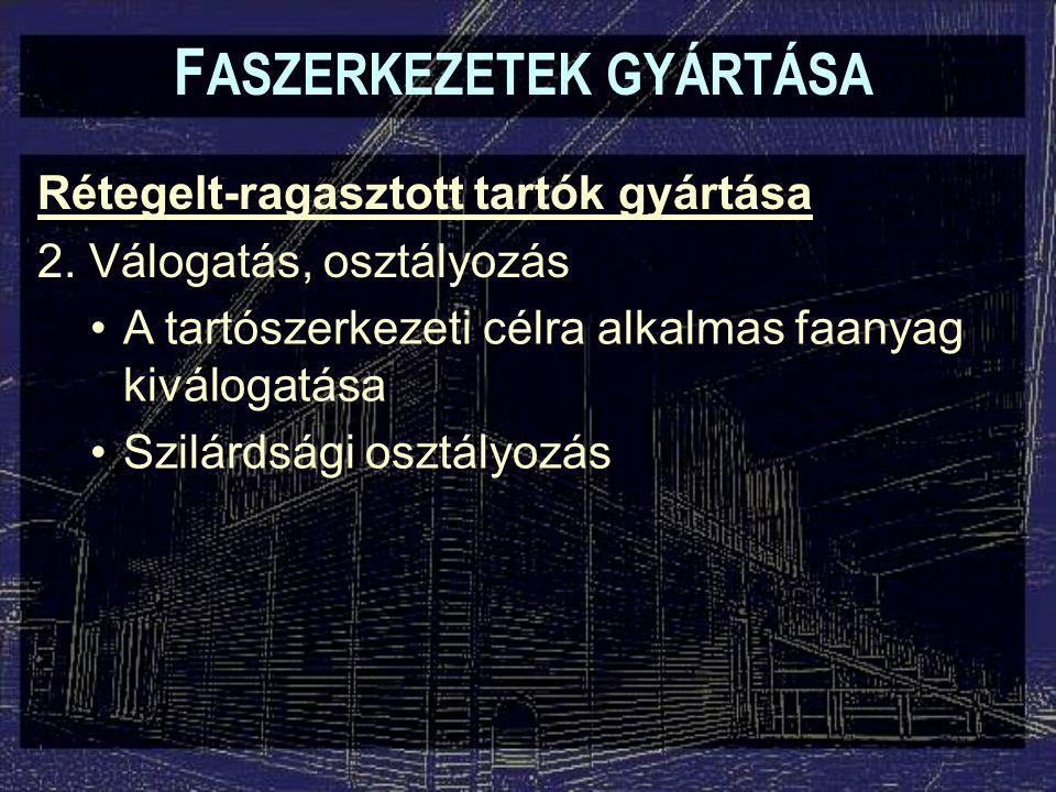 F ASZERKEZETEK GYÁRTÁSA Rétegelt-ragasztott tartók gyártása 2. Válogatás, osztályozás A tartószerkezeti célra alkalmas faanyag kiválogatása Szilárdság