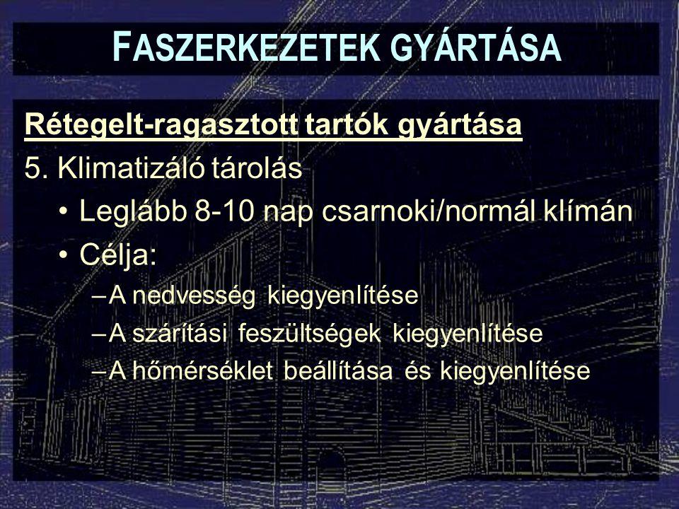 F ASZERKEZETEK GYÁRTÁSA Rétegelt-ragasztott tartók gyártása 5.