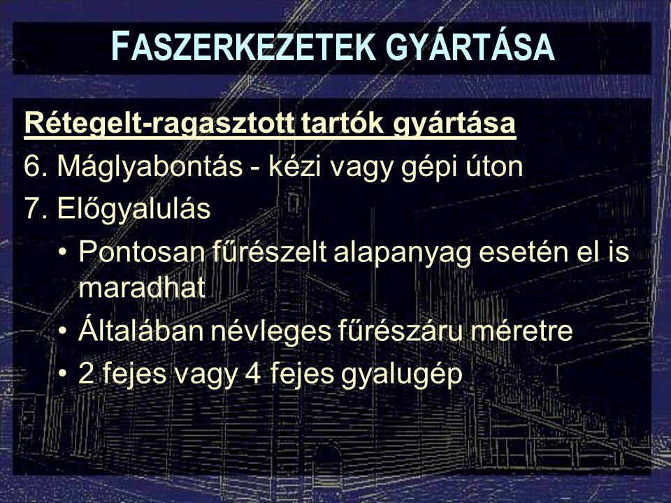 F ASZERKEZETEK GYÁRTÁSA Rétegelt-ragasztott tartók gyártása 6.