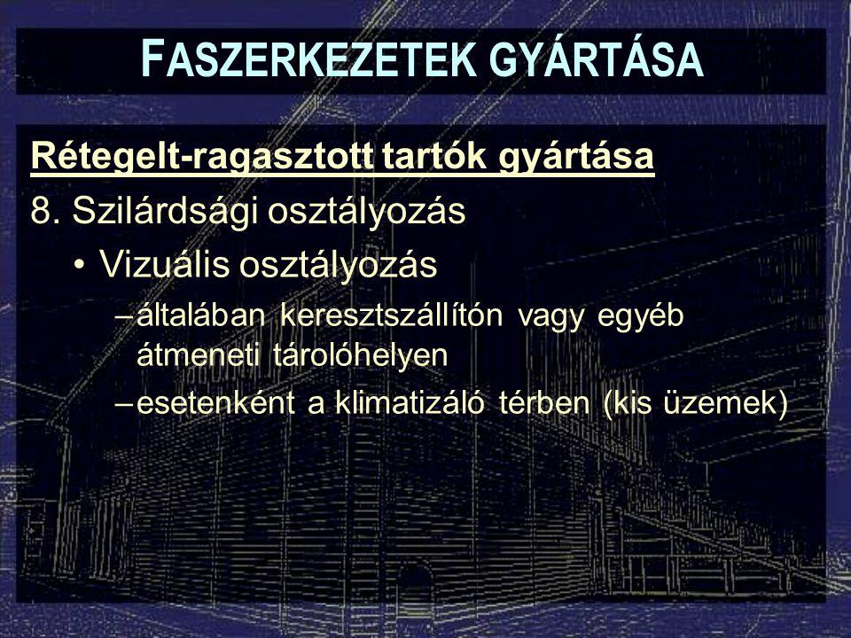 F ASZERKEZETEK GYÁRTÁSA Rétegelt-ragasztott tartók gyártása 8.