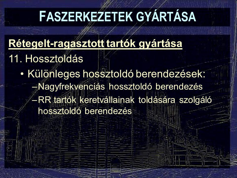F ASZERKEZETEK GYÁRTÁSA Rétegelt-ragasztott tartók gyártása 11.