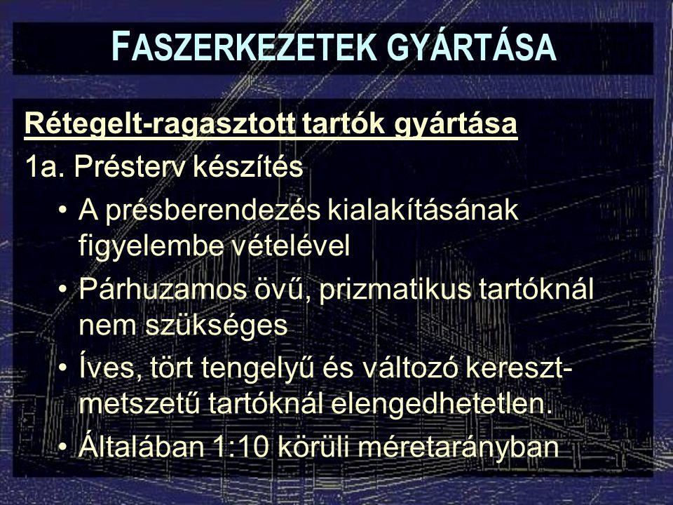 F ASZERKEZETEK GYÁRTÁSA Rétegelt-ragasztott tartók gyártása 13.